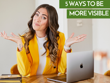 5 Ways To Be More Visible