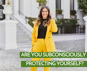 Are You Subconsciously Protecting Yourself?
