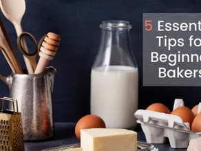 5 Essential Tips for Beginner Bakers