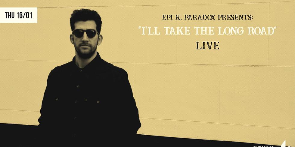 Epi K. Paradox Presents: I'll Take The Long Road