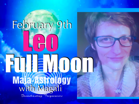 LEO FULL MOON & 12 SIGNS  Feb 9th. Hot Stuff! New & Lovely! (VIDEO)