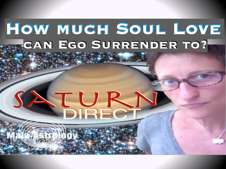 SATURN TURNS DIRECT & OUR ABILITY  TO AWAKE TO SOUL LOVE -VIDEO