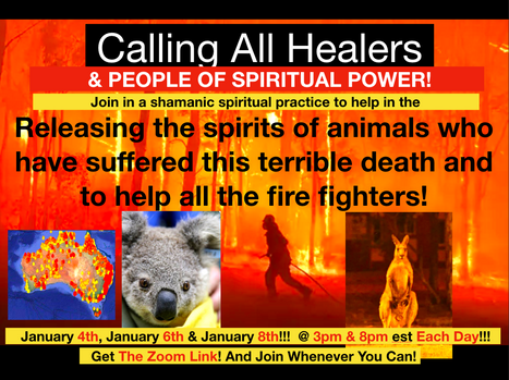 'Calling All Healers & People of Spiritual Power ; Aussie Fires!'  Please Join Us.