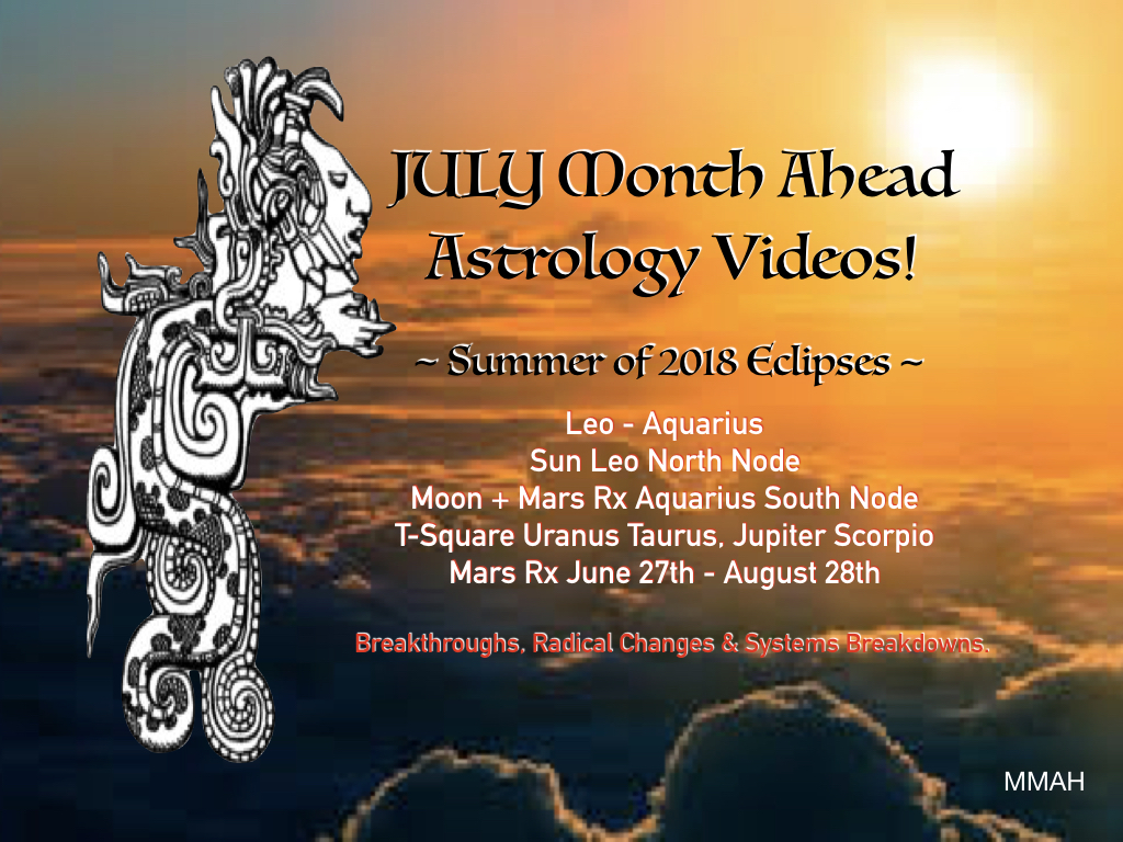 The *Month Ahead* Astrology Videos Are Here for JULY 2018, with Mama