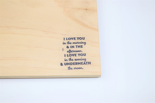 "I Love You in the morning & in the afternnoon..."" Pine Cutting Board"