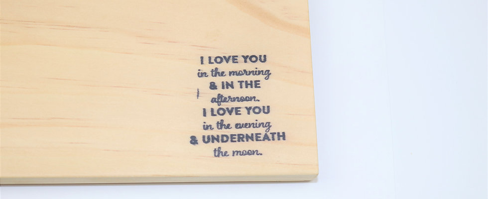 """I Love You in the morning & in the afternnoon..."""" Pine Cutting Board"""
