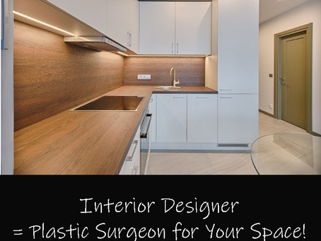 Interior designers are plastic surgeons for your space!