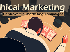 Ethical Marketing: 6 Examples of Brands that had Controversial Marketing Campaigns