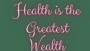 Health is the greatest Wealth: One of the most important lessons of COVID-19