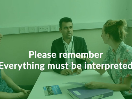 What to expect during an interpreting session- Everything will be interpreted