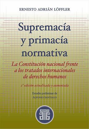 LÖFFLER, ERNESTO A.: Supremacía y primacía normativa. 2ª Edición