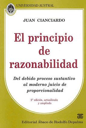 CIANCIARDO, JUAN: El principio de razonabilidad. (2ª ed.)