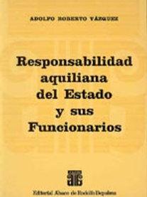 VÁZQUEZ, ADOLFO R.: Responsabilidad aquiliana del Estado y sus Funcionarios
