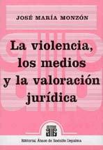 MONZÓN, JOSÉ M.: La violencia, los medios y la valoración jurídica