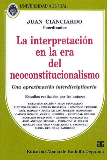 CIANCIARDO, JUAN (coord.): La interpretación en la era del neoconstitucionalismo