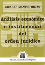 ROJAS, RICARDO M.: Análisis económico e institucional del orden jurídico