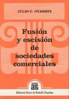 OTAEGUI, JULIO C.: Fusión y escisión de sociedades comerciales