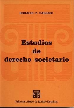 FARGOSI, HORACIO P.: Estudios de derecho societario