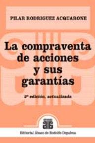 RODRÍGUEZ ACQUARONE, PILAR: La compraventa de acciones y sus garantías. 2ª ed.
