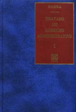BARRA, RODOLFO C.: Tratado de derecho administrativo.  Tomo 1 (ENC.)