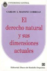 MASSINI CORREAS, CARLOS I.: El derecho natural y sus dimensiones actuales