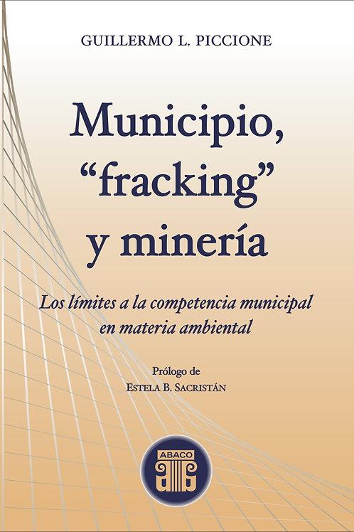 """PICCIONE, GUILLERMO L.: Municipio, """"fracking"""" y minería"""