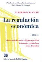 BIANCHI, ALBERTO B.: La regulación económica. Tomo 1