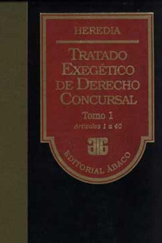 HEREDIA, PABLO D.: Tratado exegético de derecho concursal. Tomo 1 (E.)