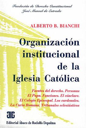 BIANCHI, ALBERTO B.: Organización institucional de la Iglesia Católica