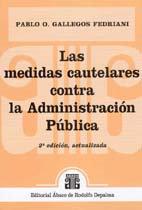 GALLEGOS FEDRIANI, P. O.: Las medidas cautelares contra Administración Pública 2