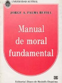 PALMA BUFILL, JORGE A.: Manual de moral fundamental