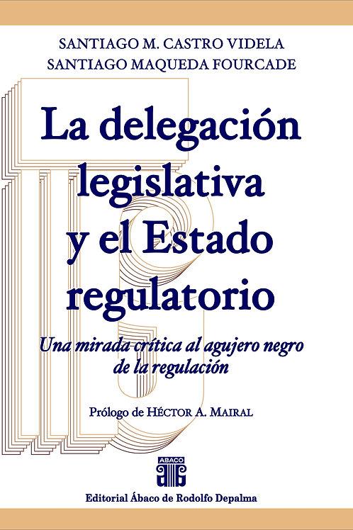 CASTRO VIDELA, S.M. y MAQUEDA FOURCADE, S.: La delegación legislativa y el . . .