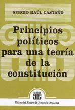 CASTAÑO, SERGIO RAÚL: Principios políticos para una teoría de la constitución