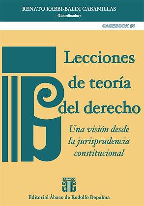 RABBI-BALDI CABANILLAS, RENATO: Lecciones de teoría del derecho. CASEBOOK #1