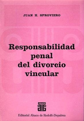 SPROVIERO, JUAN H.: Responsabilidad penal del divorcio vincular