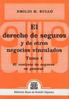 BULLÓ, EMILIO H.: El derecho de seguros y de otros negocios vinculados. Tomo 1
