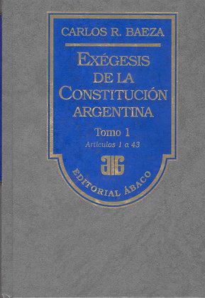 BAEZA, CARLOS R.: Exégesis de la Constitución argentina. 2 Tomos (ENC.)