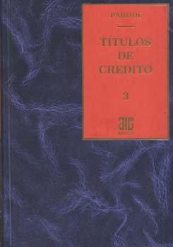PARODI, HORACIO D.: Títulos de crédito. Tomo 3 (E.)