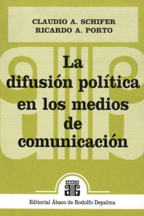 SCHIFER, C.A., y PORTO, R.: La difusión política en los medios de comunicación