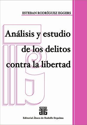 RODRÍGUEZ EGGERS, ESTEBAN: Análisis y estudio de los delitos contra la libertad