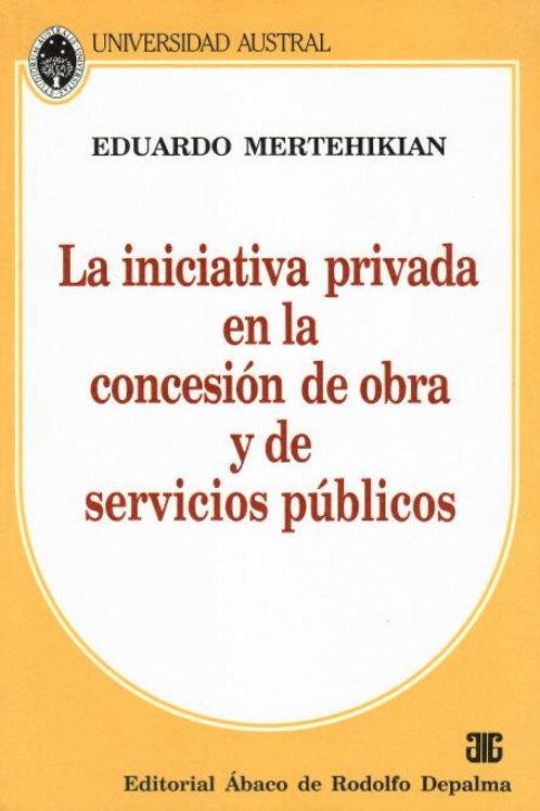 EDUARDO MERTEHIKIAN: La iniciativa privada en la concesión de obra y serv. púb.