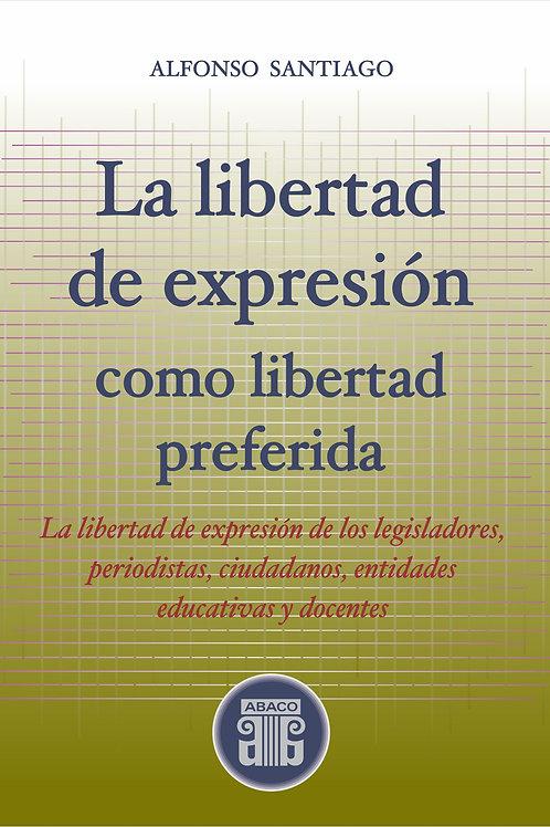SANTIAGO, ALFONSO: La libertad de expresión como libertad preferida