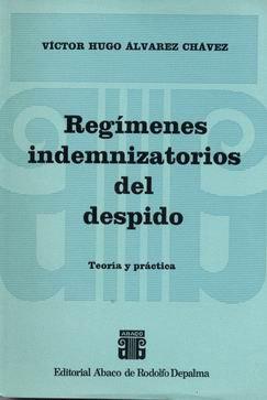 ÁLVAREZ CHÁVEZ, VÍCTOR H.: Regímenes indemnizatorios del despido