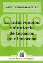 GONZÁLEZ, ATILIO C.: La intervención voluntaria de terceros en el proceso