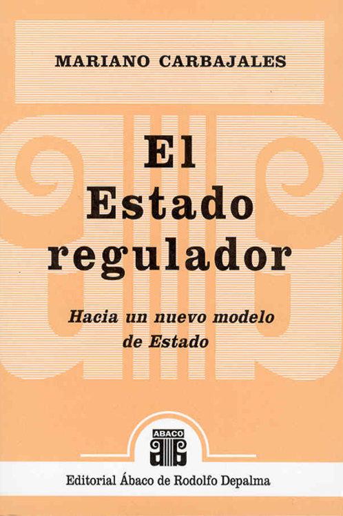 CARBAJALES, MARIANO: El Estado regulador