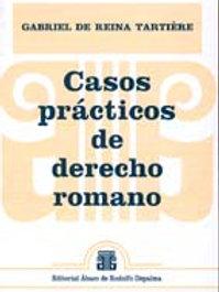DE REINA TARTIÈRE, GABRIEL: Casos prácticos de derecho romano