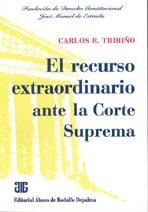 TRIBIÑO, CARLOS R.: El recurso extraordinario ante la Corte Suprema