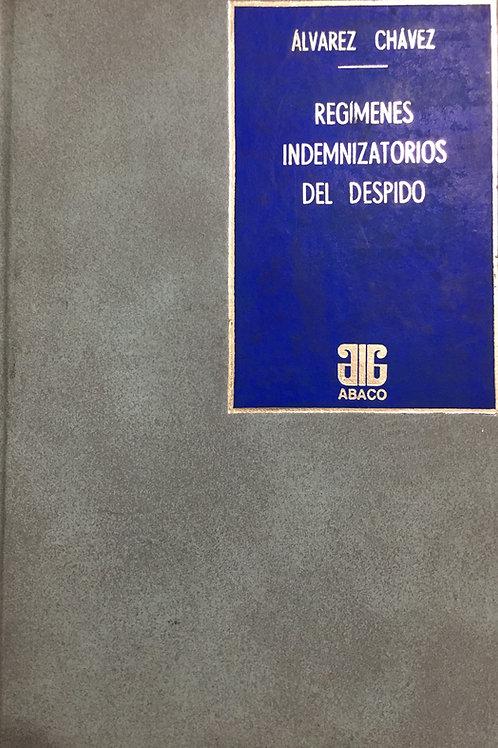 ÁLVAREZ CHÁVEZ, VÍCTOR H.: Regímenes indemnizatorios del despido (ENCUADERNADO)