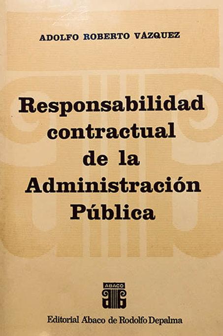 VÁZQUEZ, ADOLFO R.: Responsabilidad contractual de la Administración Pública