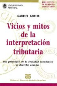 GOTLIB, GABRIEL: Vicios y mitos de la interpretación tributaria
